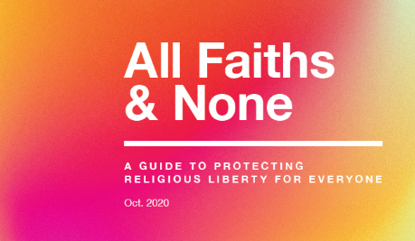 "Cover page of the report titled ""All Faiths and None: A Guide to Protecting Religious Liberty for Everyone"""